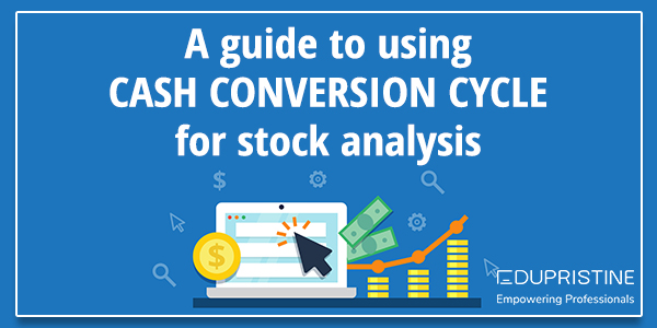 A Stepwise Guide To Use Cash Conversion Cycle For Stock Analysis